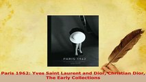 Download  Paris 1962 Yves Saint Laurent and Dior Christian Dior The Early Collections Free Books
