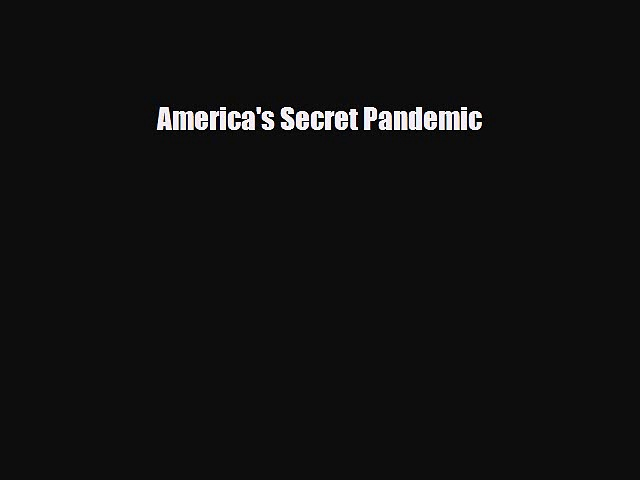 America's Secret Pandemic [Download] Online