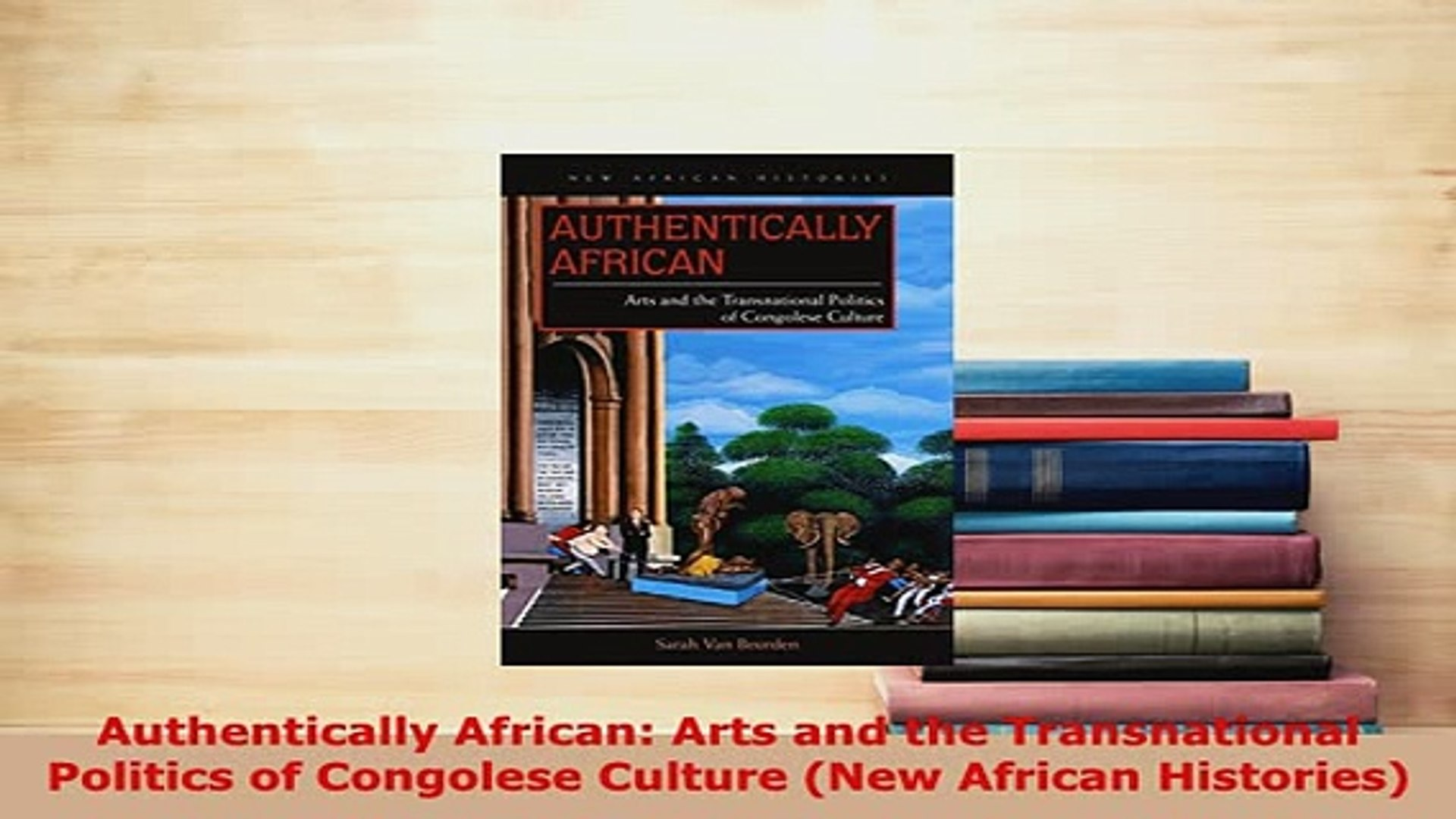PDF  Authentically African Arts and the Transnational Politics of Congolese Culture New Download Onl