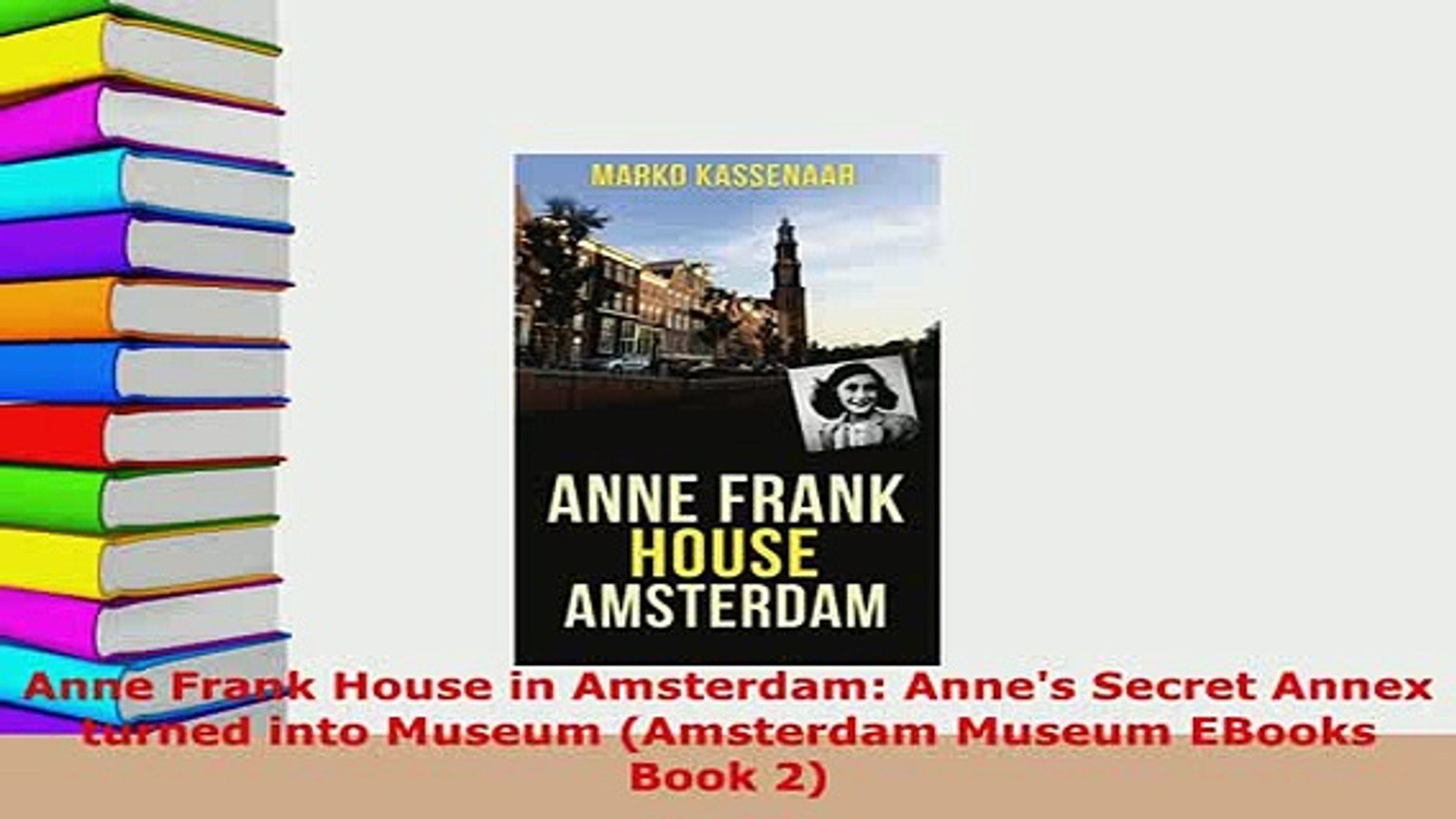 PDF  Anne Frank House in Amsterdam Annes Secret Annex turned into Museum Amsterdam Museum Download F