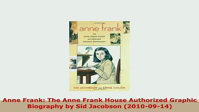 PDF  Anne Frank The Anne Frank House Authorized Graphic Biography by Sid Jacobson 20100914 PDF Online