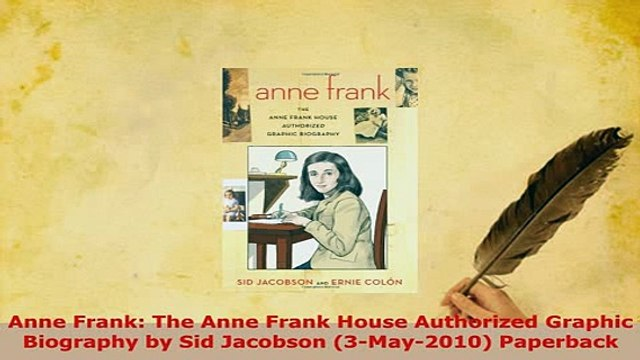Download  Anne Frank The Anne Frank House Authorized Graphic Biography by Sid Jacobson 3May2010 Read Online