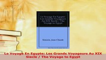 Download  Le Voyage En Egypte Les Grands Voyageurs Au XIX Siecle  The Voyage to Egypt Read Online