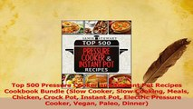Download  Top 500 Pressure Cooker and Instant Pot Recipes Cookbook Bundle Slow Cooker Slow Cooking PDF Free