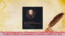 Download  The Autobiography of Benjamin Franklin Penn Reading Project Edition by Benjamin Franklin Read Full Ebook