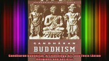 Read  Gandharan Buddhism Archaeology Art and Texts Asian Religions and Society  Full EBook