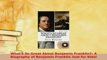 Download  Whats So Great About Benjamin Franklin A Biography of Benjamin Franklin Just for Kids PDF Full Ebook