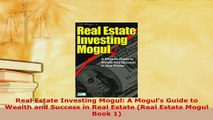 PDF  Real Estate Investing Mogul A Moguls Guide to Wealth and Success in Real Estate Real Download Full Ebook