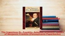 Download  The Ingenious Dr Franklin Selected Scientific Letters of Benjamin Franklin Pennsylvania PDF Full Ebook