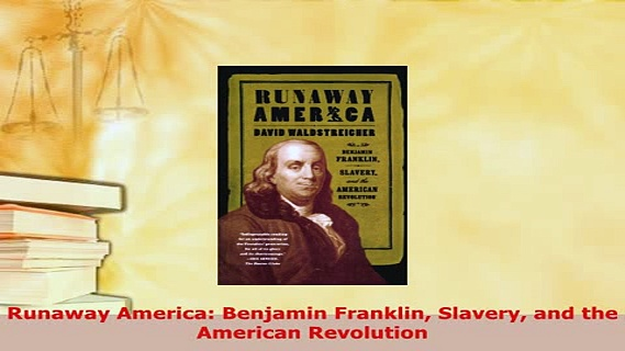 PDF  Runaway America Benjamin Franklin Slavery and the American Revolution Read Full Ebook