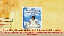 Download  Reiki the Ultimate Guide Vol 2 Learn Reiki Healing With Chakras Plus New Reiki Healing  EBook