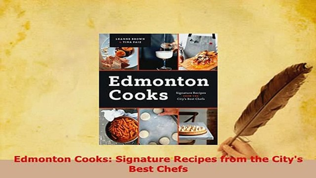 Download  Edmonton Cooks Signature Recipes from the Citys Best Chefs Read Online