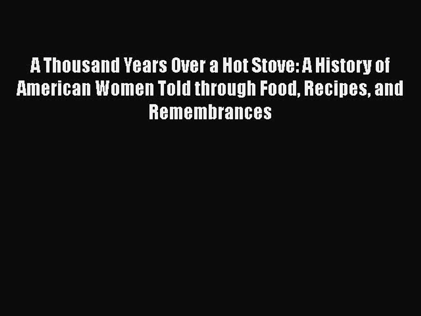 [PDF] A Thousand Years Over a Hot Stove: A History of American Women Told through Food Recipes