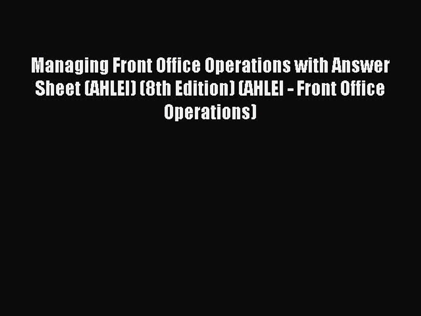 Read Managing Front Office Operations with Answer Sheet (AHLEI) (8th Edition) (AHLEI - Front