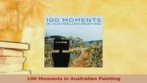 PDF  100 Moments in Australian Painting PDF Online