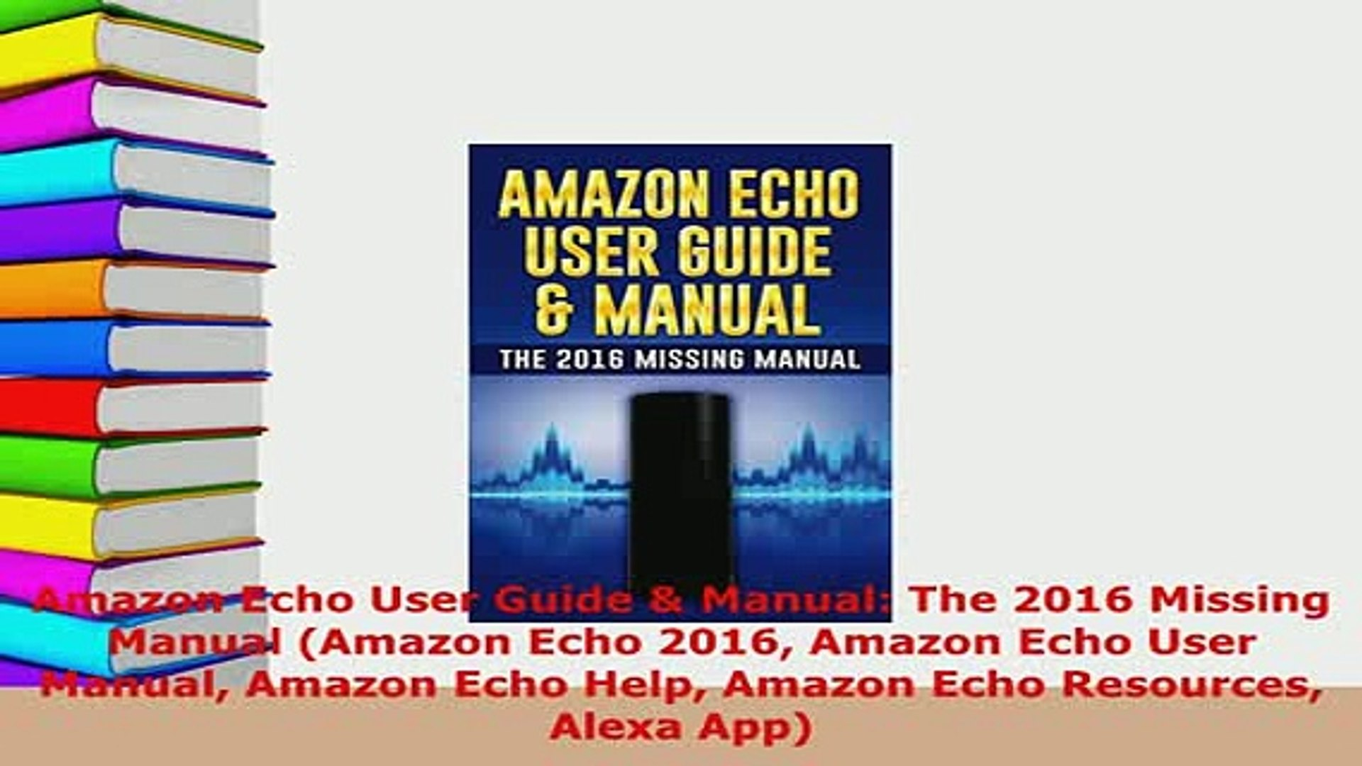 PDF  Amazon Echo User Guide  Manual The 2016 Missing Manual Amazon Echo 2016 Amazon Echo  EBook