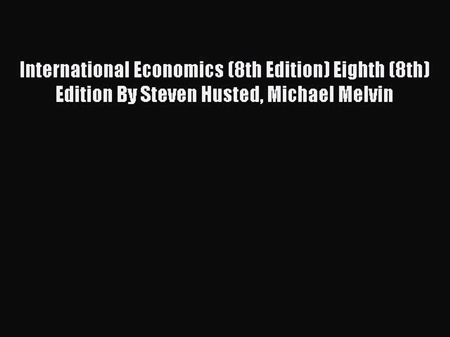 Read International Economics (8th Edition) Eighth (8th) Edition By Steven Husted Michael Melvin