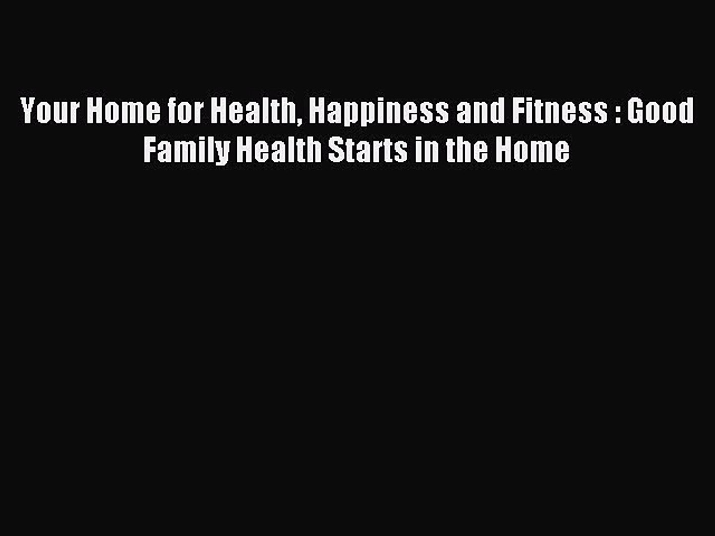Read Your Home for Health Happiness and Fitness : Good Family Health Starts in the Home Ebook