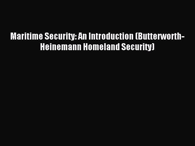 Download Maritime Security: An Introduction (Butterworth-Heinemann Homeland Security) PDF Online