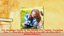 Download  The Newbies Guide to the Kindle Fire Tablet Covering Fire 7 Fire HD 6 Fire HD 8 Fire HD  Read Online