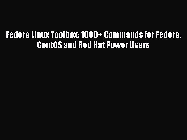 [Read PDF] Fedora Linux Toolbox: 1000+ Commands for Fedora CentOS and Red Hat Power Users Ebook