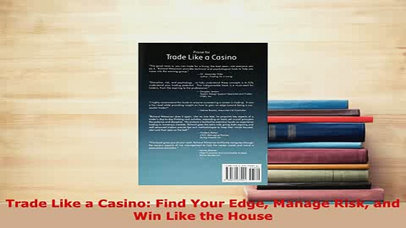 PDF  Trade Like a Casino Find Your Edge Manage Risk and Win Like the House Download Online
