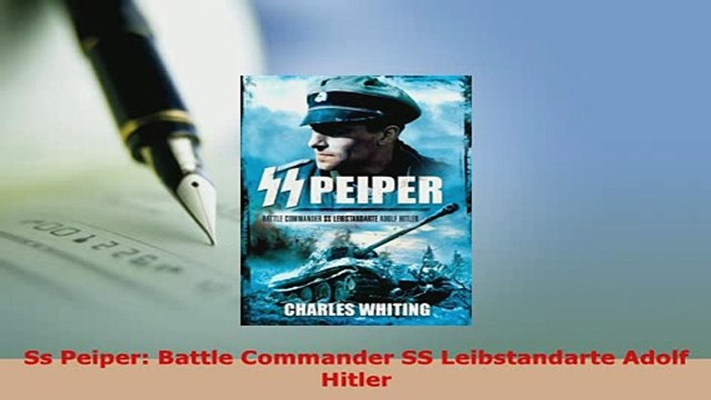 Download  Ss Peiper Battle Commander SS Leibstandarte Adolf Hitler Download Online