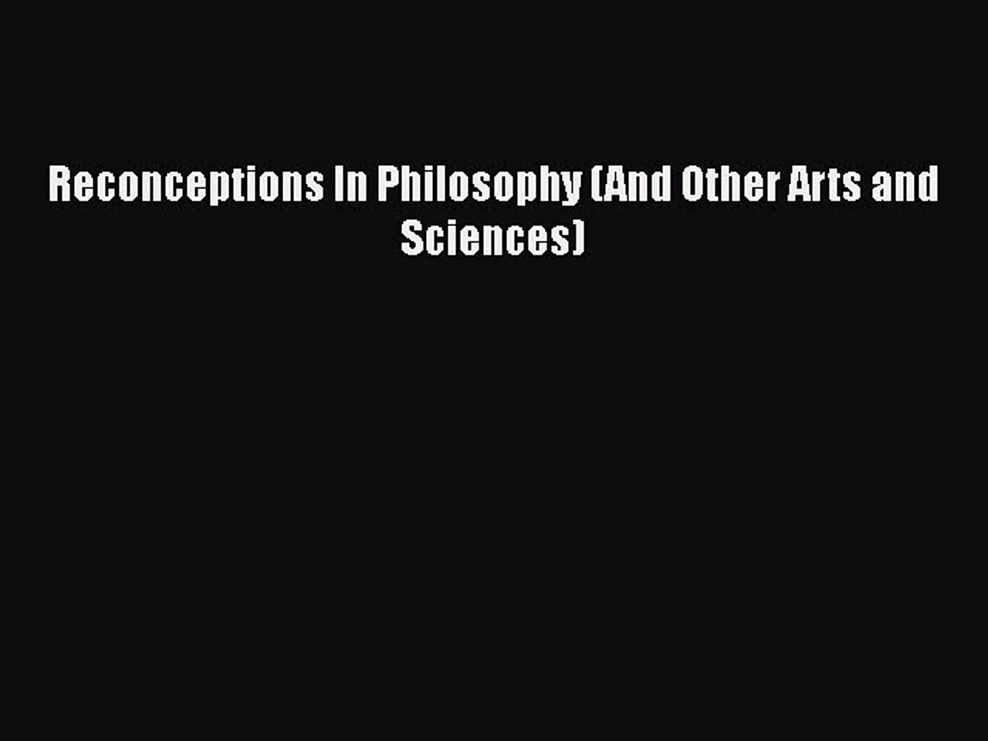 Reconceptions in Philosophy and Other Arts and Sciences