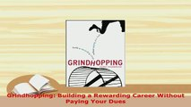 PDF  Grindhopping Building a Rewarding Career Without Paying Your Dues Download Online