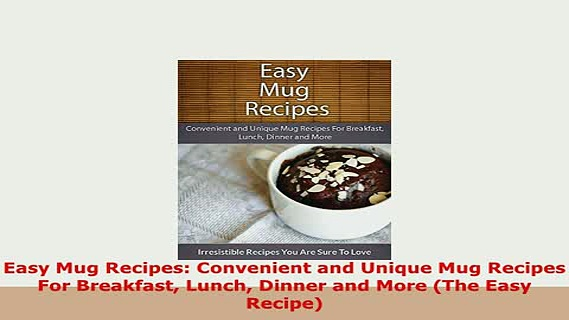 PDF  Easy Mug Recipes Convenient and Unique Mug Recipes For Breakfast Lunch Dinner and More Read Online