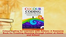 Read  Colour Coding for Learners with Autism A Resource Book for Creating Meaning through Ebook Free