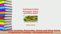 Download  Vegetarian Cooking Konnyaku Onion and Olive Salad Vegetarian Cooking  Konnyaku Book 5 Read Online