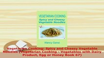 PDF  Vegetarian Cooking Spicy and Cheesy Vegetable Noodles Vegetarian Cooking  Vegetables Ebook