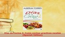 Download  Días de Cocina 2 Como cocinar practicas recetas Spanish Edition PDF Full Ebook