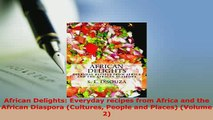 Download  African Delights Everyday recipes from Africa and the African Diaspora Cultures People PDF Online