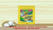 PDF  La cocina ecuatoriana recetas tradicionales vegetarianas y de mariscos PDF Book Free