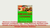 Download  Mexican Cooking Mexican Recipes for Beginners  Mexican Cookbook 101  Easy Mexican Read Full Ebook