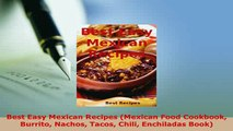 PDF  Best Easy Mexican Recipes Mexican Food Cookbook Burrito Nachos Tacos Chili Enchiladas Read Full Ebook