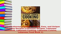 PDF  Classical Lebanese Cooking Simple Easy and Unique Lebanese Recipes Lebanese Recipes Read Full Ebook
