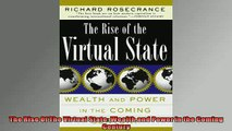 FREE DOWNLOAD  The Rise Of The Virtual State Wealth and Power in the Coming Century  BOOK ONLINE