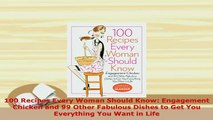 Download  100 Recipes Every Woman Should Know Engagement Chicken and 99 Other Fabulous Dishes to Free Books