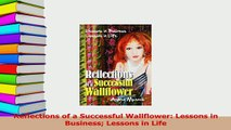 Download  Reflections of a Successful Wallflower Lessons in Business Lessons in Life  EBook