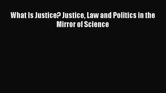 [Download PDF] What Is Justice? Justice Law and Politics in the Mirror of Science Ebook Online