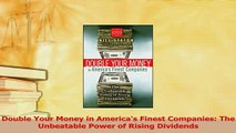 Read  Double Your Money in Americas Finest Companies The Unbeatable Power of Rising Dividends Ebook Free