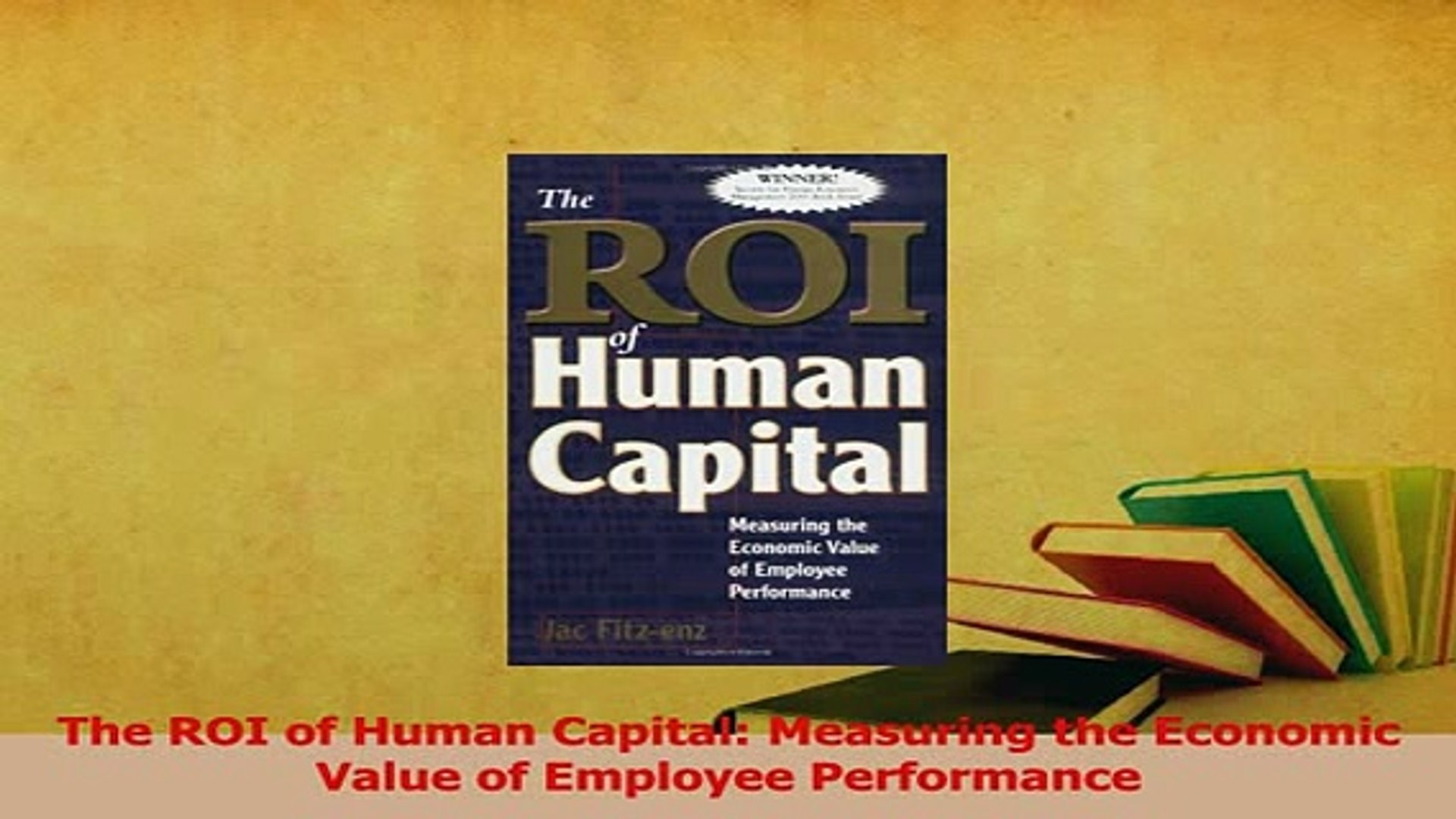 The ROI of Human Capital: Measuring the Economic Value of Employee Performance