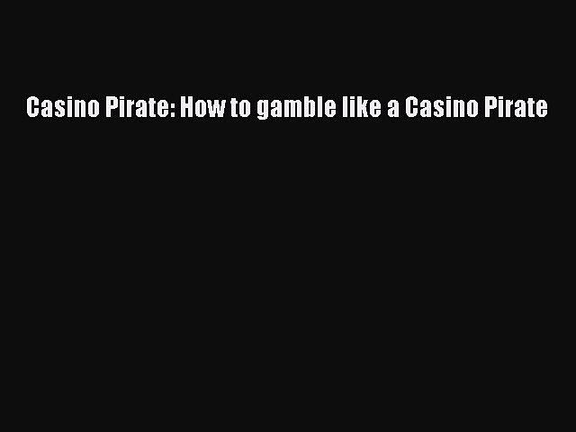 Download Casino Pirate: How to gamble like a Casino Pirate PDF Online