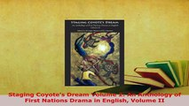 Download  Staging Coyotes Dream Volume 2 An Anthology of First Nations Drama in English Volume II  EBook