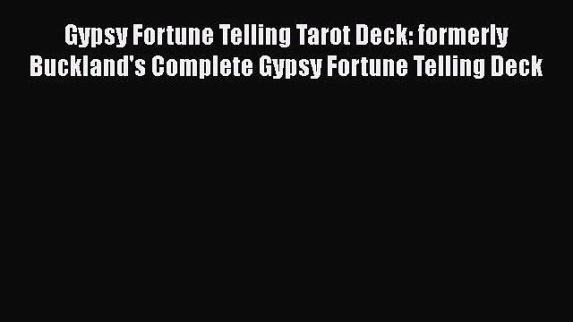 [PDF] Gypsy Fortune Telling Tarot Deck: formerly Buckland's Complete Gypsy Fortune Telling