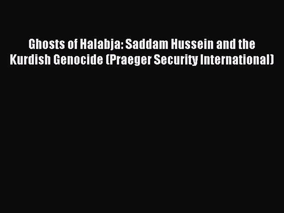 Ghosts of Halabja: Saddam Hussein and the Kurdish Genocide (Praeger Security International)