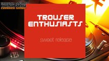 Trouser Enthusiasts - Sweet Release (Trouser Enthusiasts Full On Mix) [1999]